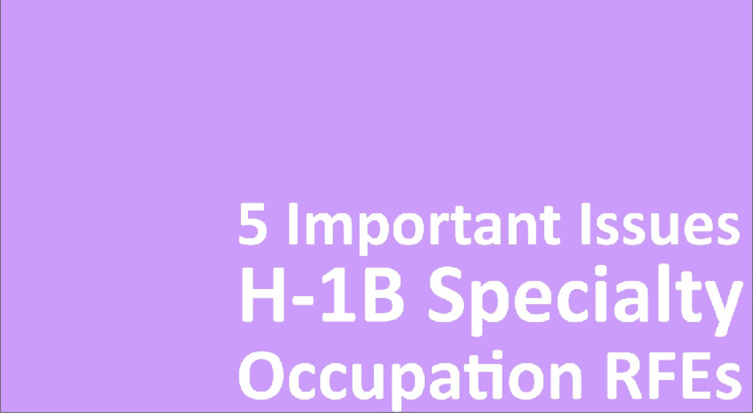 5 Important Issues To Consider In H-1B Specialty Occupation