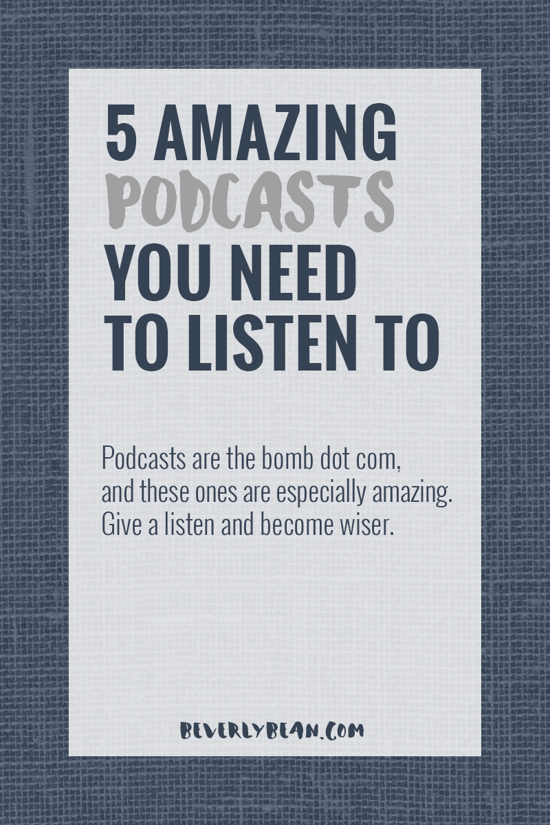 5 Amazing Podcasts You Need To Listen To | Beverly Bean