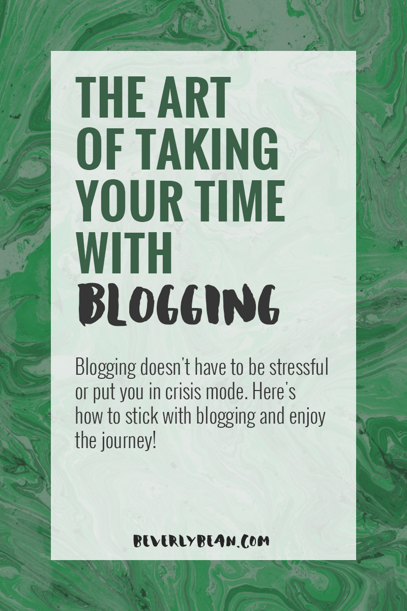 The Art of Taking Your Time With Blogging | Beverly Bean