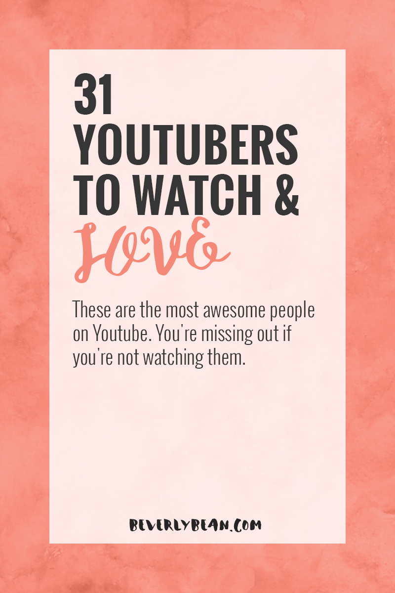 31 YouTubers To Watch + Love | Beverly Bean