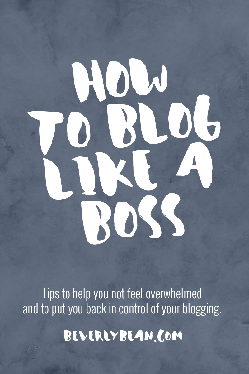 How to Blog like a Boss: 5 Pro Tips - Beverly Bean
