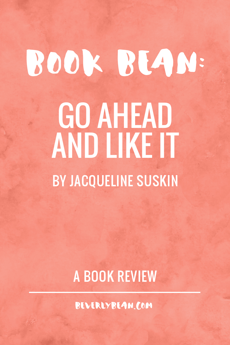 Book Bean: Go Ahead And Like IT By Jacqueline Suskin   Beverly Bean