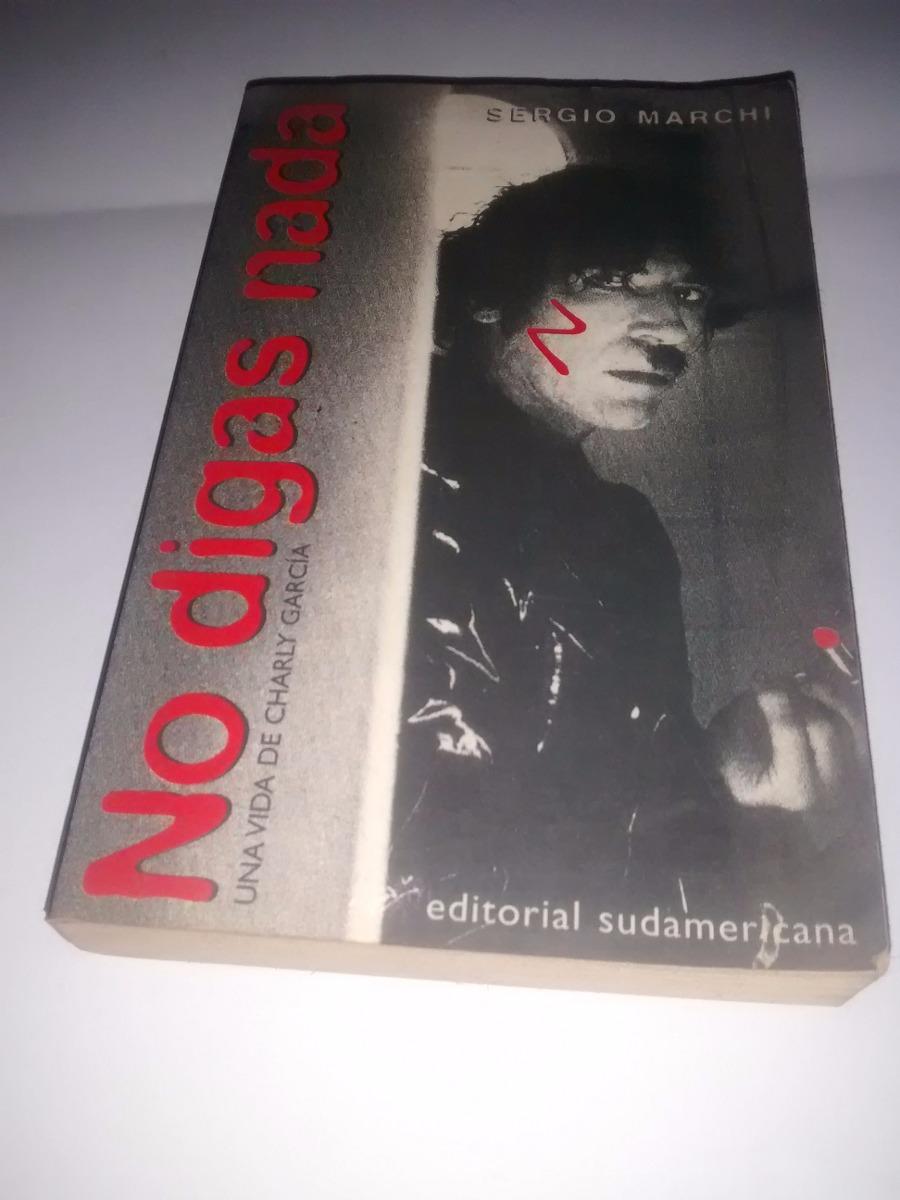 libro-no-digas-nada-una-vida-de-charly-garcia-sergio-marchi-395101-MLA20279280133_042015-F.jpg