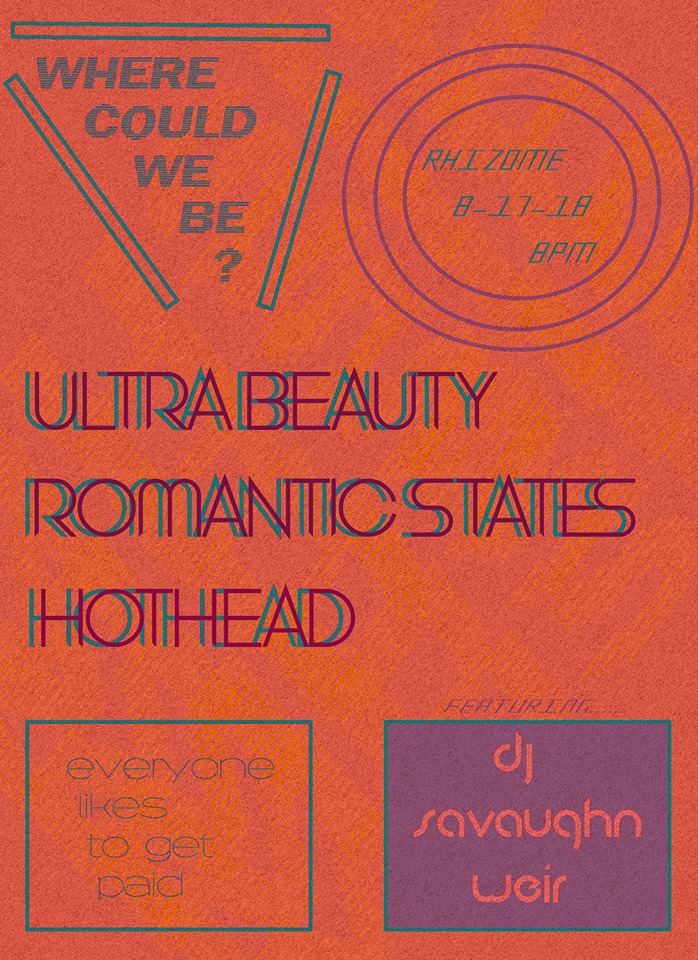 8PM | $10 | ALL AGES    Ultra Beauty      Hothead      Romantic States    w/ DJ Savaughn Weir