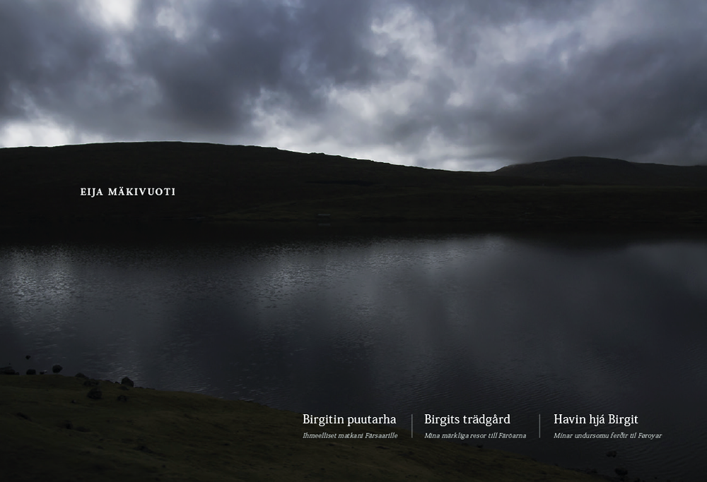 © Eija Mäkivuoti: Birgit's Garden, book cover, 2015.  BIRGIT'S GARDEN, BIRGITIN PUUTARHA, BIRGITS TRÄDGÅRD, HAVIN HJÁ BIRGIT  My Wondrous Journeys to the Faroe Islands, Ihmeelliset matkani Färsaarille, Mina märkliga resor till Färöarna, Mínar undursomu ferðir til Føroyar    A Nordic photo book about the Faroe Islands by Eija Mäkivuoti.   #birgitsgarden