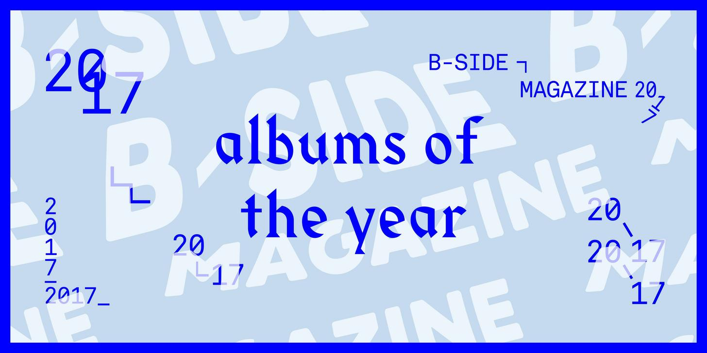 ALBUMS OF THE YEAR 2017 — B-SIDE Magazine