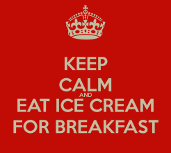 keep-calm-and-eat-ice-cream-for-breakfast