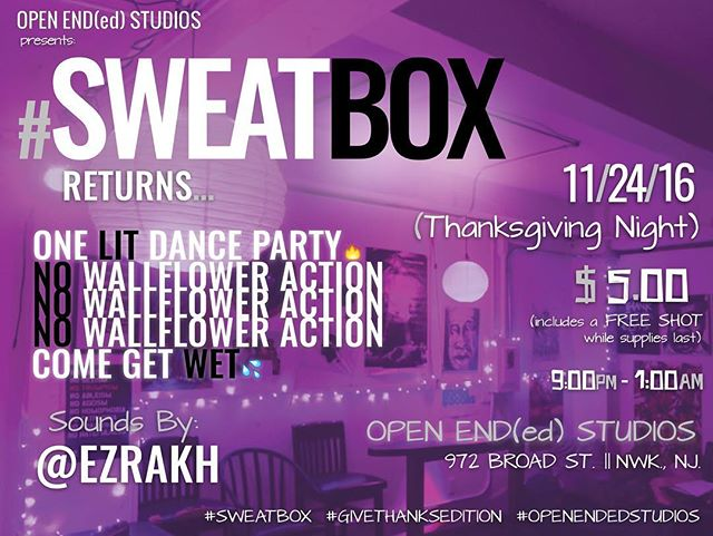 EVENT ALERT|| Thanksgiving Night Shall be Steamy If youre in the area Slide Thru.💃🏾💃🏾💃🏾 #SWEATBOX  Oh  Yes.  We Gone Do it Again💃🏾 . . . S W E A T  B O X  Returns . . Sounds By: @Ezrakh (#ThreadImprint)🔥🔥 . . 11.24.16 (Yes... Thanksgiving Night) . . OPEN ENDE(ed) STUDIOs @openendedstudios  972 Broad Street •Newark, NJ . . 9:00pm -1:00am . . $5.00 w/Complimentary Shot  PULL UP  #GiveThanksEdition  #OneLitDanceParty #NOWallflowerAction #NewarkAtNite #Jersey #YouCominOrYoullBeThere (11.24.16) #ThanksgivingNightGetRite✨💃🏾💦
