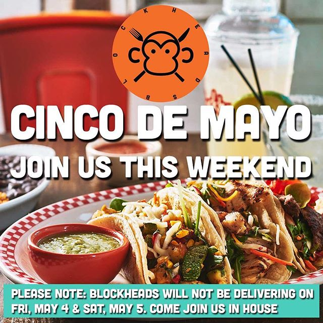 JOIN Blockheads this Cinco De Mayo Weekend!! For our amazing $10 Lunch Special (Mon-Fri 11:30-3) Brunch at Select Locations (Sat & Sun 11:30-3) and our FAMOUS FROZEN MARGARITAS and BULLDOGS  Please Note: Blockheads will not be delivering on Friday, May 4 and Saturday May 5. Come in and Join us in house. Sorry for the inconvenience.