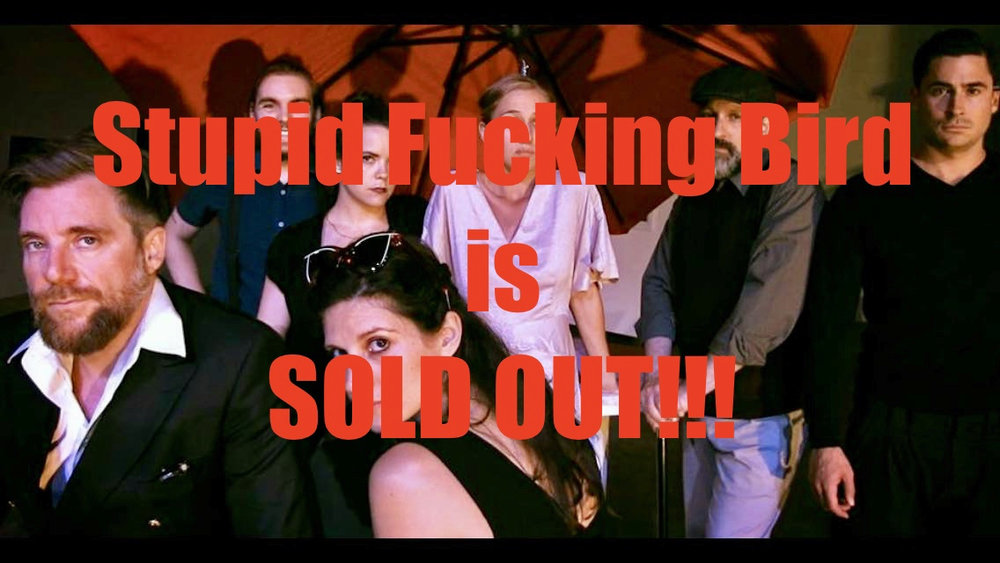 Stripped Scripts® sell out production of aaron posner's Stupid Fucking Bird - July 2018 @ The Plaxall Gallery