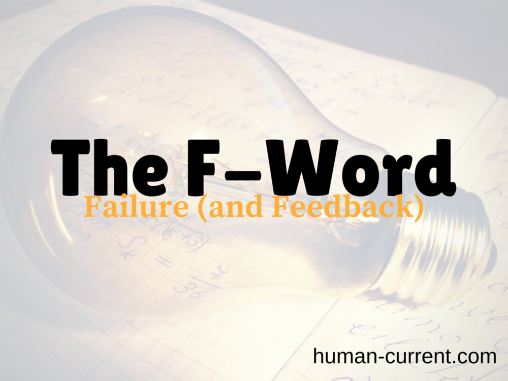 HumanCurrent Episode 002 - The 'F'-Word (Failure, and Feedback Loops)