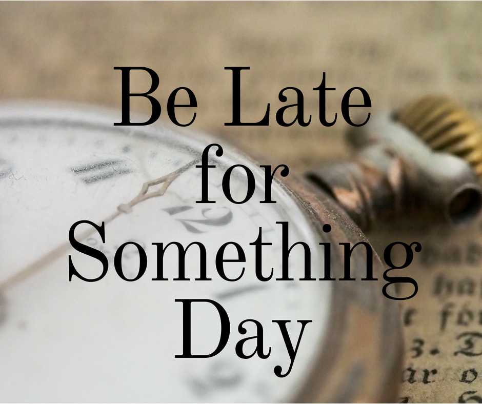 be late