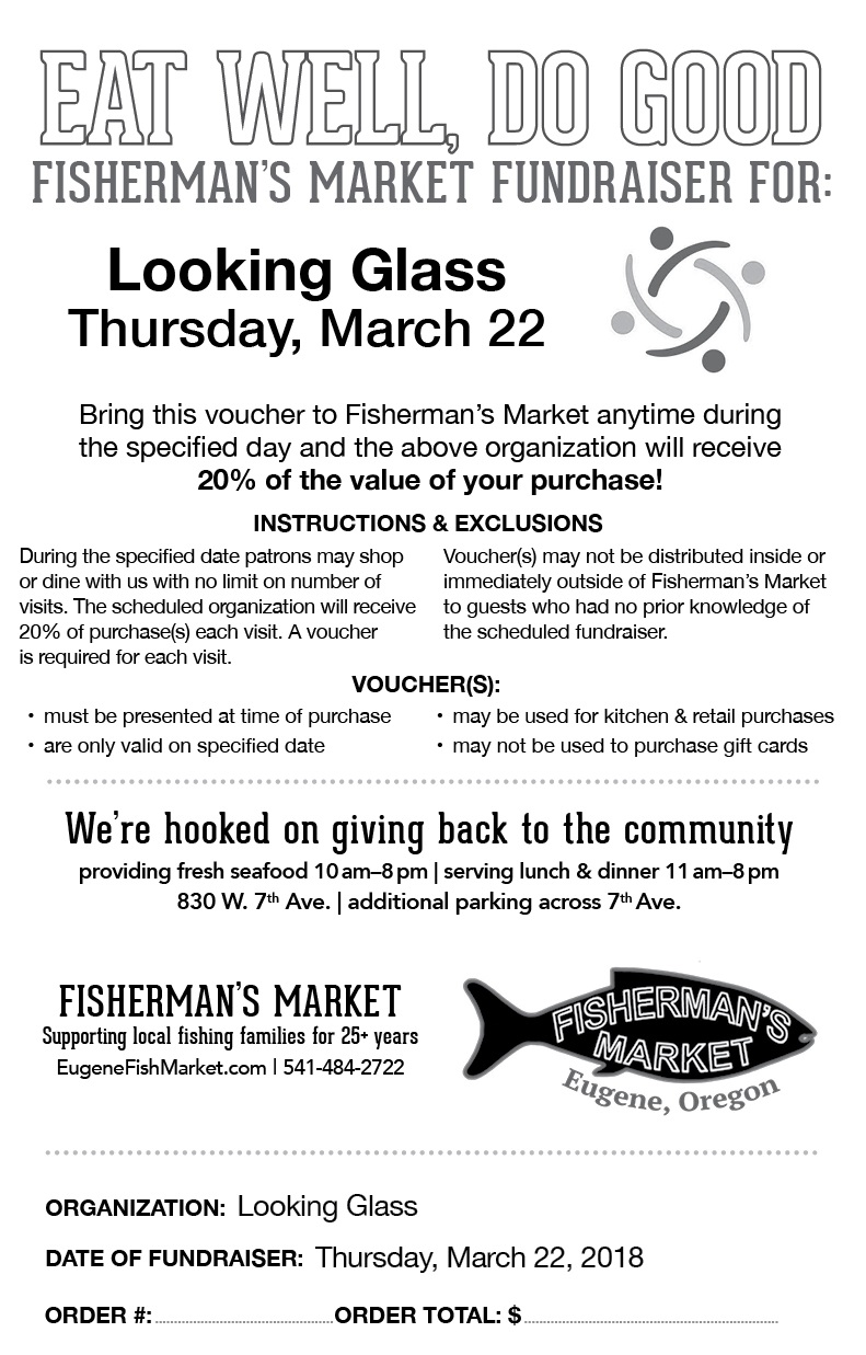 Show this flyer to the cashier at Fisherman's Market on Thursday, March 22nd and Looking Glass will receive 20% of all sales.