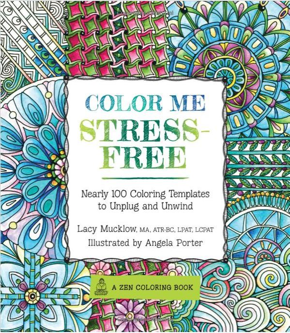 Color Me Stress-Free: Nearly 100 Coloring Templates to Unplug and Unwind (A Zen Coloring Book) Color Me Stress-Free: Nearly 100 Coloring Templates to Unplug and Unwind (A Zen Coloring Book)