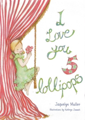 I Love You 5 Lollipops by Jaquelyn Muller