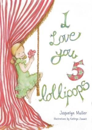 I Love You 5 Lollipops by Jaquelyn Muller