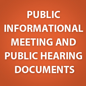 Public Informational Meeting and Public Hearing Documents [zip - 363 KB] - posted 2/19/16