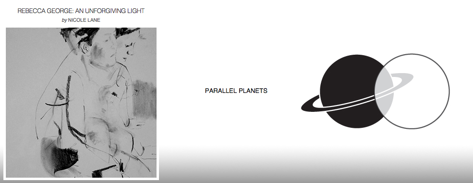 Parallel Planets, February 11, 2015  REBECCA GEORGE: AN UNFORGIVING LIGHT  A Parallel Planets piece by Nicole Lane