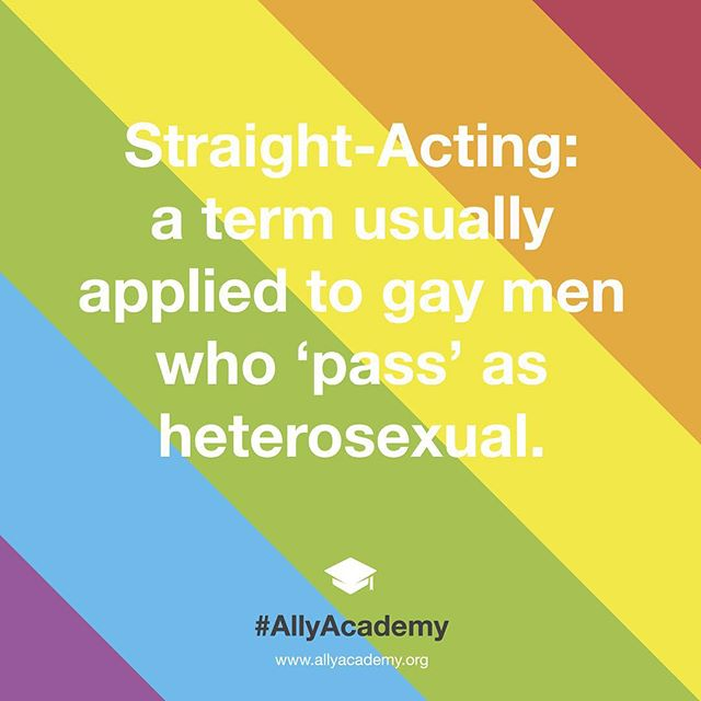 The term implies that there is a certain way that gay men should act that is significantly different from heterosexual men, which is of course based on stereotypes and prejudice. 'Straight-acting' gay men are often accused of exploiting heterosexual privilege. #AllyAcademy #StraightActing #InstaQueer