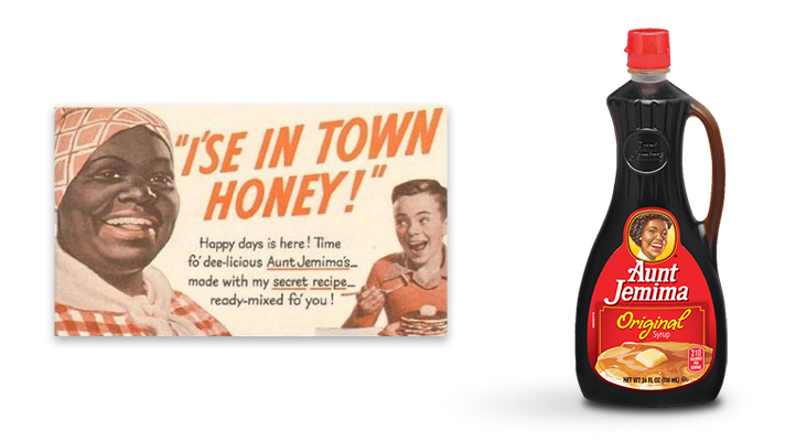 "Left: 1940's Aunt Jemima print advertisement. Aunt Jemima's character originated from a minstrel show; Right: Quaker Oats Company of Chicago's Aunt Jemima syrup with the less controversial 1968 logo, resembling a more ""modern"" homemaker."