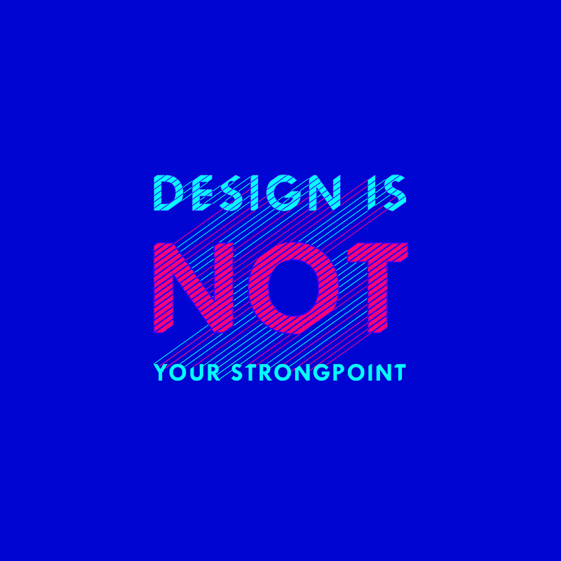 "3. ""Design is not your strongpoint.""  Typography created in Adobe Illustrator"