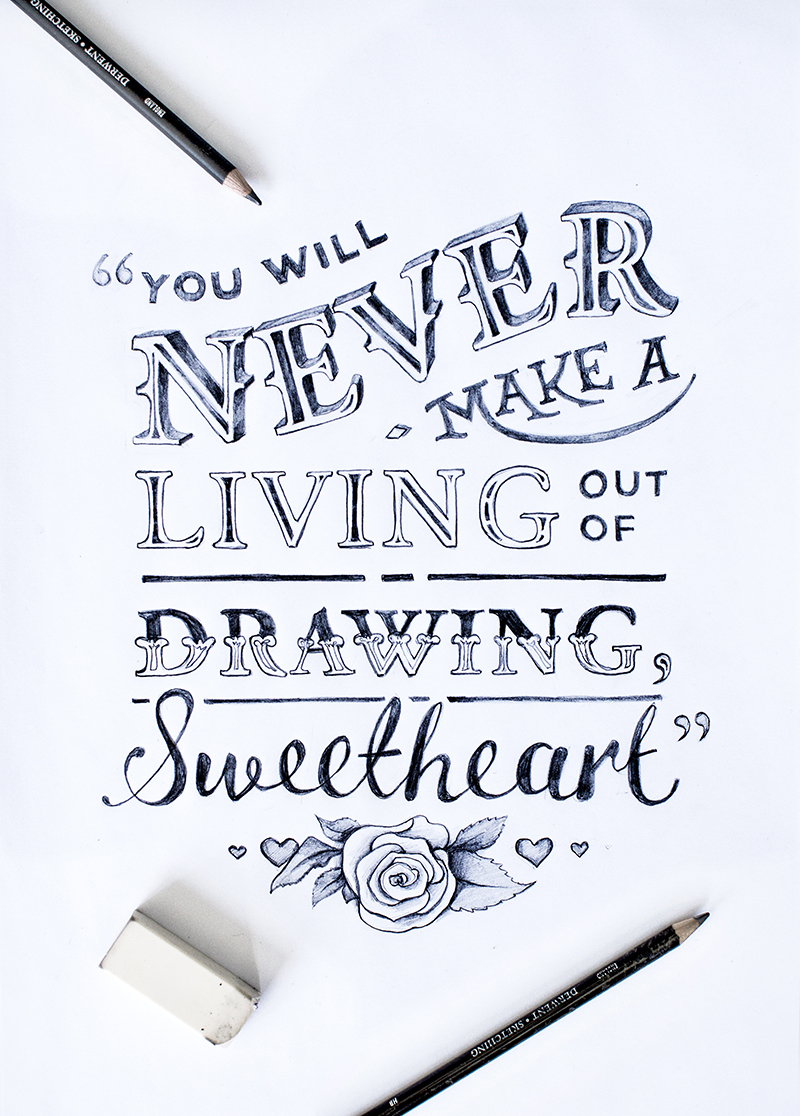 "1. ""You'll never make a living out of drawing, sweetheart.""  Hand drawn in pencil and photographed."