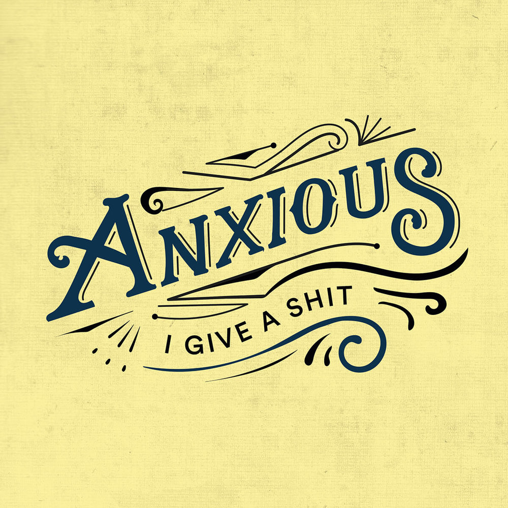 anxious, I give a shit