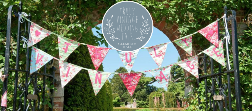 Truly Vintage Wedding Fair.  - 18th June - Glemham Hall, Woodbridge.