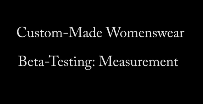 Click on the above video to view step 1 in the custom-made womenswear beta-testing