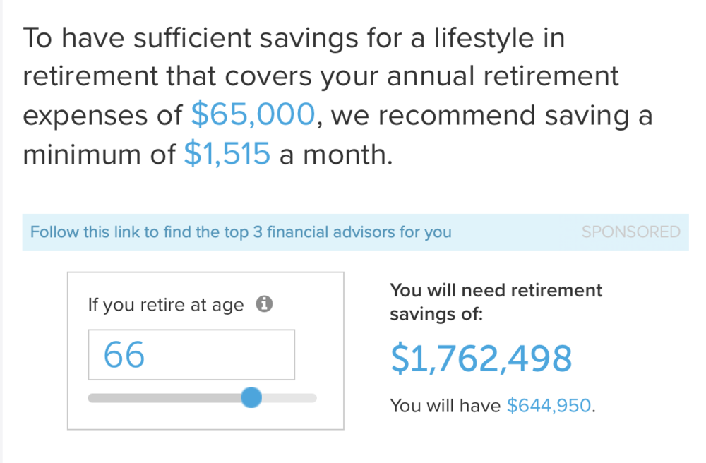 Waaaait…you gotta have  how much  to retire?!??!!!?  If you haven't played with the numbers before, consider starting with  this sample calculator  so you can discuss options with your financial planner (the one you may not have yet but will want ASAP).
