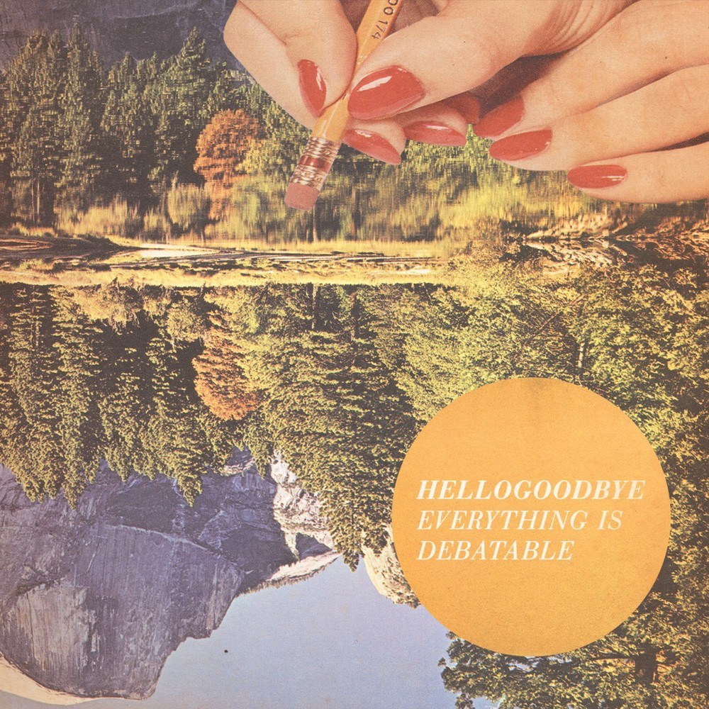 hellogoodbye-everything-is-debatable.jpg