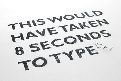 8 Seconds to type,     not if you hand-stitched it, a beautiful and somewhat ironic posters that bridge computer-generated typography and craftsmanship by  Briar Mark  an AUT University design student. Check her  video  as well.    (via  FontFeed )