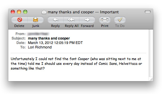 Helvettaca or something like that?         Disclaimer: This is an excerpt from an actual email from Cooper's teacher that came to my inbox yesterday. I almost fell over when I read it. As designers, we're trying to raise design-minded kids and Cooper has always shown an affinity for typography from a very young age… but no one will believe us when we say we aren't forcing this on him. He IS right about Comic Sans, though. Maybe he'll start a movement to improve typography in preschool classrooms across America!        Ya can't make this stuff up, folks.        Watch Cooper (at age 3!)  try to convince the internet that his dad loves  Zapfino .      Agreed, you can't make this stuff up.