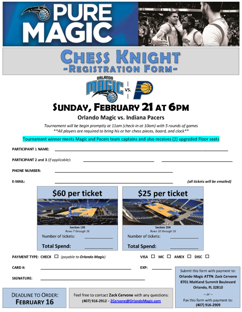 Right-Click, Tap or Press to download and print your Chess Knight Registration Form, complete and then fax to Orlando Magic Sales at: (407)  916-2909