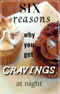 My personal six reasons why you get cravings at night and what to do about it!