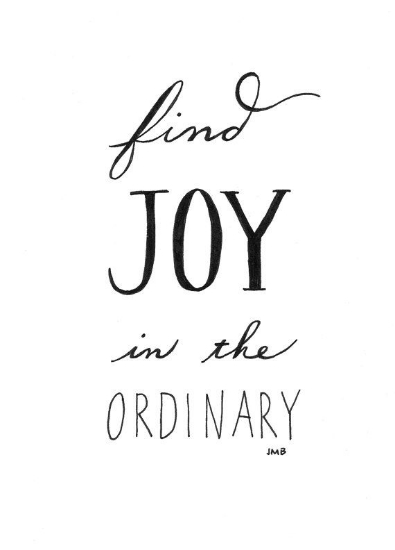 On  Pinterest  - Find Joy in the Ordinary.