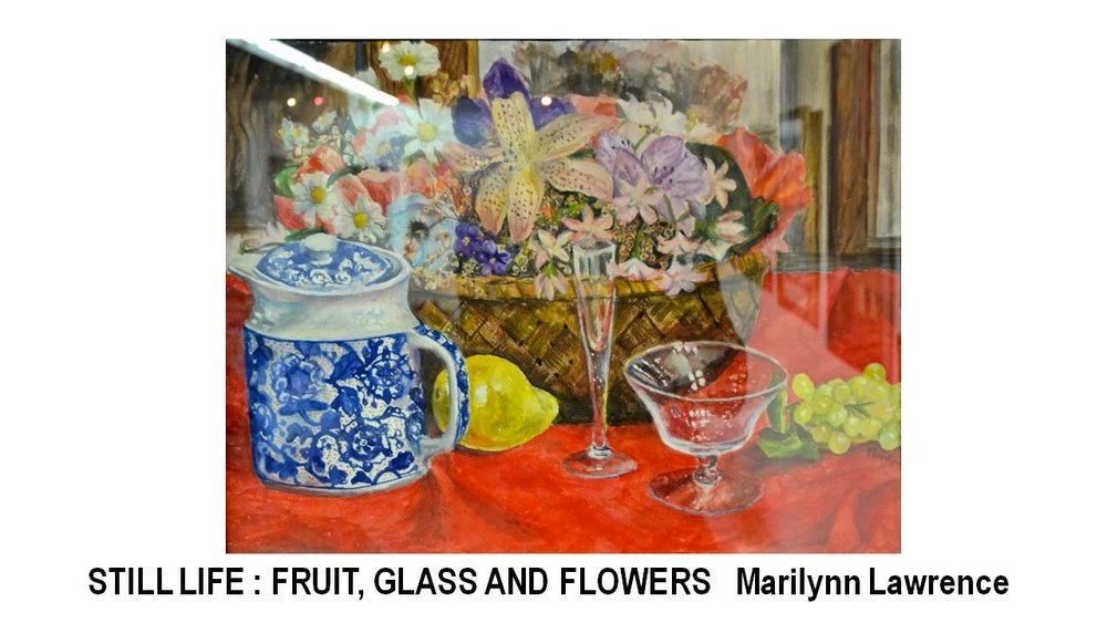 15_STILL LIFE FRUIT GLASS AND FLOWERS-Marilynn Lawrence.JPG