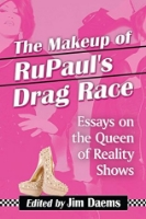 The Makeup of RuPaul's Drag Race: Essays on the Queen of Reality Shows  by Jim Daems (Ed.) ~ Completed March 20, 2015