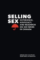 Selling Sex: Experience, Advocacy, and Research on Sex Work in Canada   by Emily van der Meulen, Elya M. Durisin, and Victoria Love (Eds.) ~ Completed March 4, 2015