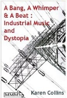 A Bang, a Whimper and a Beat: Industrial Music and Dystopia   by Karen Collins ~ Completed February 10, 2015
