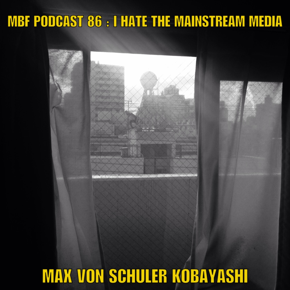 86 - I Hate the Mainstream Media (Max von Schuler Kobayashi).jpg