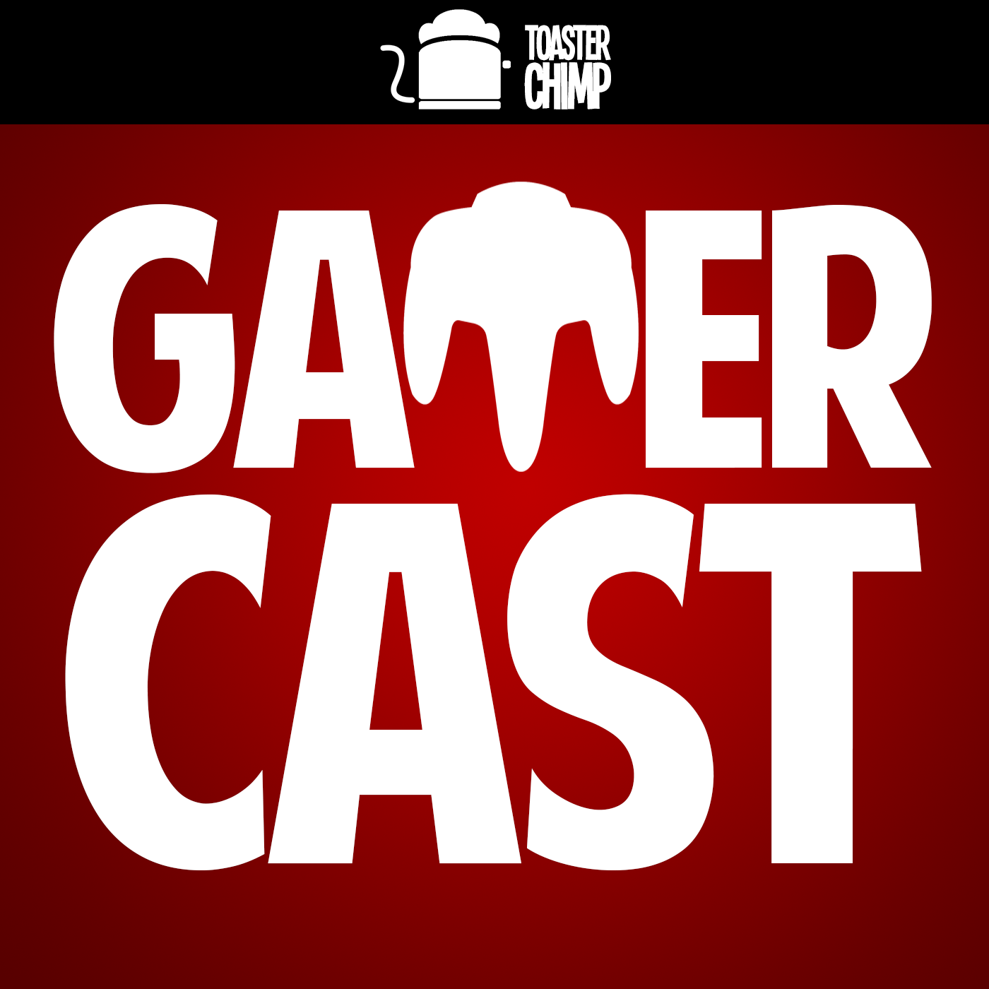 GamerCast - ToasterChimp