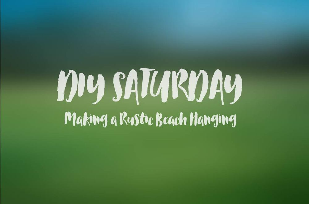 DIY Saturday Making a Rustic Beach Hanging.jpg