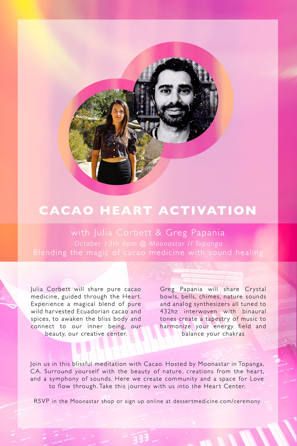 Heart Activation - Join us for Cacao ceremony in Topanga, CAJulia Corbett & Greg Papania will guide us through the medicine, into the heart, and attune the mind, body and spirit. Here we connect with our inner beauty, our Love that expresses itself through a spectrum of emotional states. Let the medicine run through you, breathing into Being.Location : Moonastar // Topanga, CATime : October 13th // 6pm - 8pmWhat to bring : a cup or mug that holds at least 6oz, warm clothes, a blanket to keep you cozy, flowers or other objects for our altar, a journal.Sign Up HERE