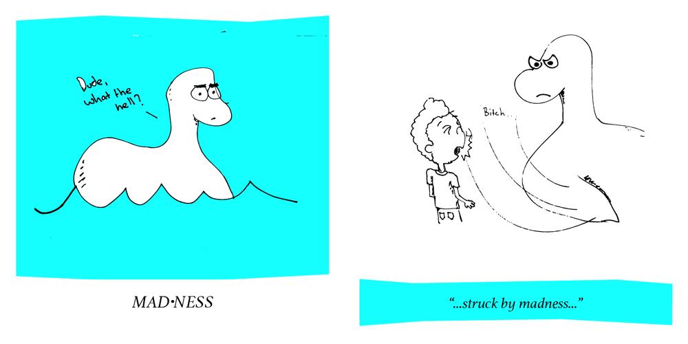 madness -> mad ness -> mad Ness -> mad (Loch)Ness (Monster)