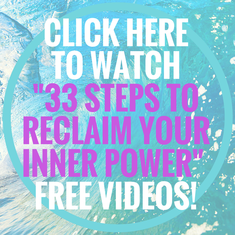 Click HERETo watch -33 steps to reclaim your inner power- videos!.png
