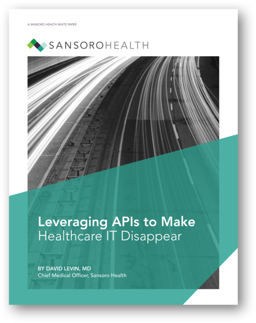 Leveraging APIs to Make Healthcare IT Disappear - A Sansoro Health White Paper