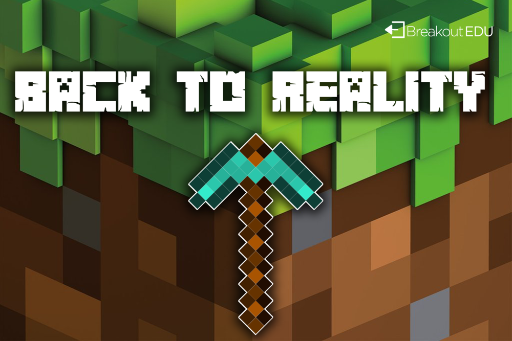BACK TO REALITY is a traditional Breakout EDU game inspired by Minecraft.