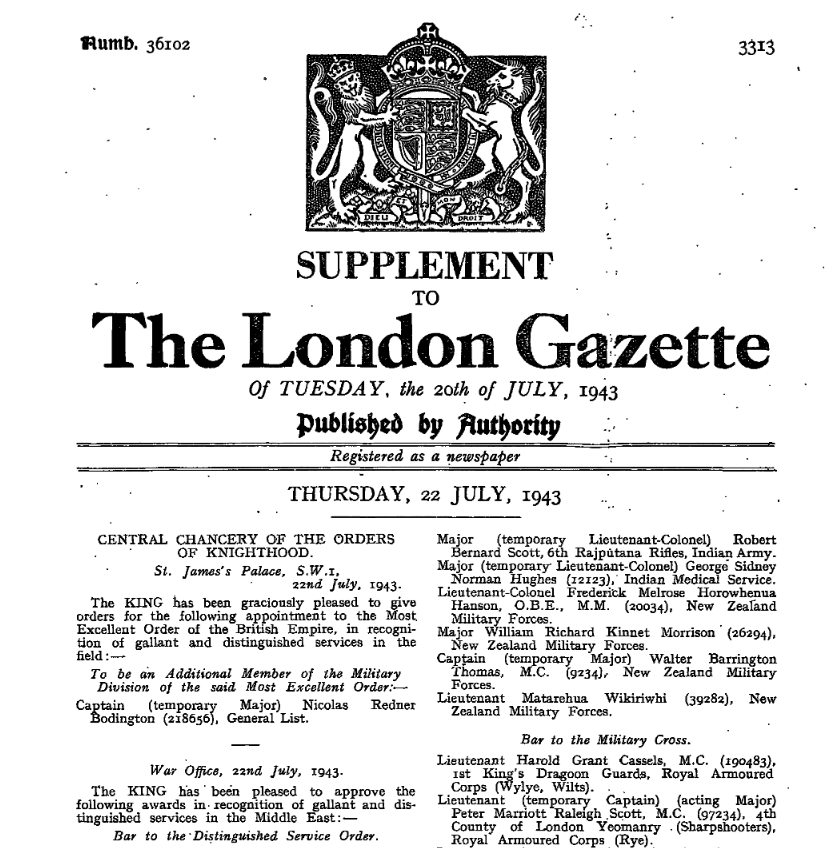 Figure 7: Notification in the London Gazette of the award of the Distinguished Service Order (DSO) to Captain Matarehua Wikiriwhi (bottom right of page). Source: The Gazette. URL:      https://www.thegazette.co.uk/London/issue/36102/page/3313/data.pdf     .