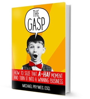 The Gasp: How to Seize That A-Ha! Moment and Turn It Into a Winning Business is available now! Click on the book to read a sample chapter!
